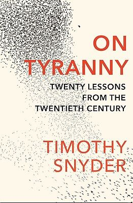 On Tyranny: Twenty Lessons from the Twentieth Century by Timothy Snyder (Nw2017)