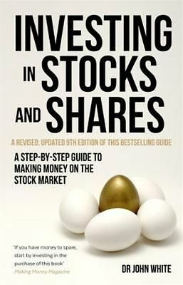 Investing in Stocks and Shares: A Step-by-Step Guide to Making Money on the...