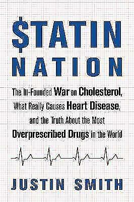 Statin Nation: The Ill-Founded War on Cholesterol, the Truth About the Most...