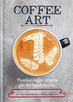 Coffee Art: Creative Coffee Designs for the Home Barista by Dhan Tamang...