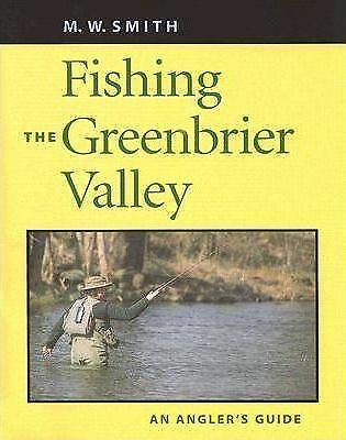 Fishing the Greenbrier Valley: An Angler's Guide by M. W. Smith (Paperback,...