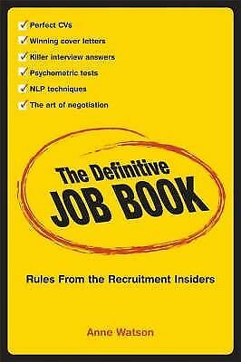 The Definitive Job Book: Rules from the Recruitment Insiders by Anne Watson...