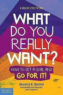 What Do You Really Want?: How to Set a Goal and Go for it! A Guide for Teens...