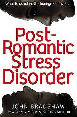 Post Romantic Stress Disorder: What to Do When the Honeymoon is Over by John...