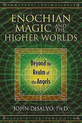 Enochian Magic and the Higher Worlds: Beyond the Realm of the Angels by John...