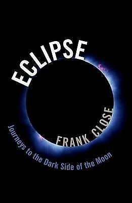 Eclipse - Journeys to the Dark Side of the Moon by Frank Close (Hardback, 2017)