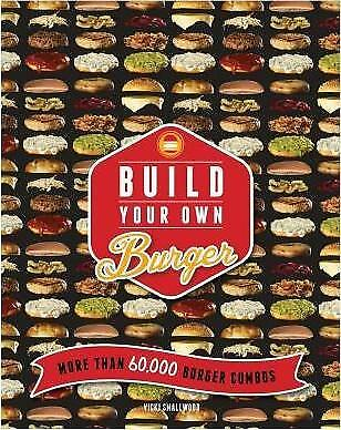 Build Your Own Burger: More Than 60,000 Burger Combos by Vicki Smallwood...