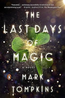 The Last Days Of Magic: A Novel by Mark L. Tompkins (Paperback, 2017)