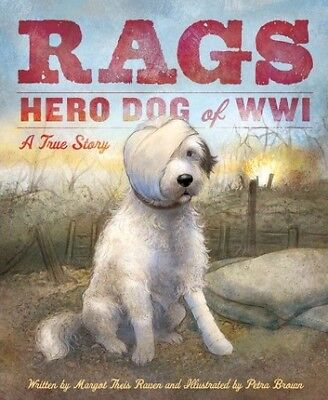Rags: Hero Dog of WWI: A True Story by Margot Theis Raven (Hardback, 2014)