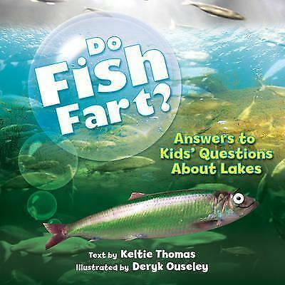 Do Fish Fart?: Answers to Kids' Questions About Lakes by Keltie Thomas...