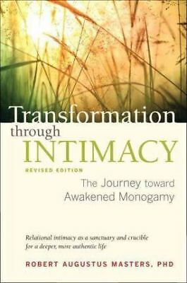 Transformation Through Intimacy: The Journey Toward Mature Monogamy by Robert...