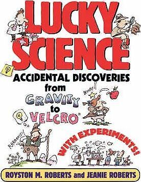 Lucky Science: Accidental Discoveries From Gravity to Velcro, with...