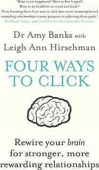 Four Ways to Click: Rewire Your Brain for Stronger, More Rewarding...