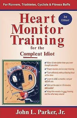 Heart Monitor Training for the Compleat Idiot by John L Parker (Paperback /...