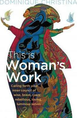 This is Woman's Work: Calling Forth Your Inner Council of Wise, Brave, Crazy,...