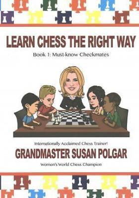 Learn Chess the Right Way: Book 1: Must-Know Checkmates by Susan Polgar...