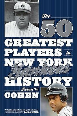 The 50 Greatest Players in New York Yankees History by Robert W. Cohen...
