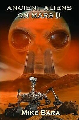 Ancient Aliens on Mars II by Mike Bara (Paperback, 2014)