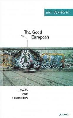 The Good European: Arguments, Excursions and Disquisitions on the Theme of...