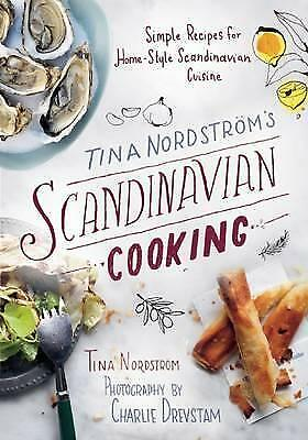 Tina Nordstrom?s Scandinavian Cooking: Simple Recipes for Home-Style...