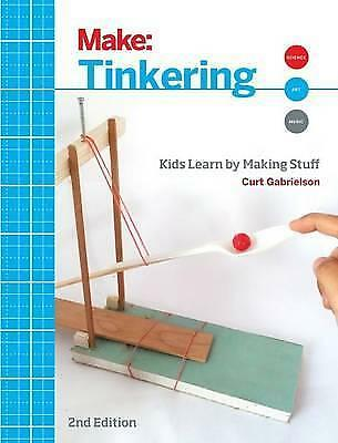 Tinkering: Kids Learn by Making Stuff by Curt Gabrielson (Paperback, 2015)