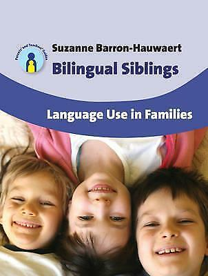 Bilingual Siblings: Language Use in Families by Suzanne Barron-Hauwaert...