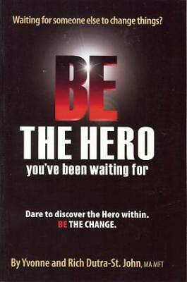 Be the Hero: You've Been Waiting For by Yvonne Dutra (Paperback, 2009)
