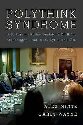 The Polythink Syndrome: U.S. Foreign Policy Decisions on 9/11, Afghanistan,...