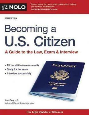 Becoming A U.S. Citizen: A Guide to the Law, Exam & Interview by Ilona Bray...