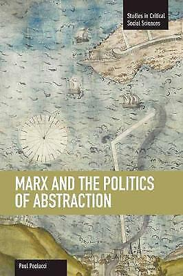 Marx And The Politics Of Abstraction: Studies in Critical Social Sciences,...