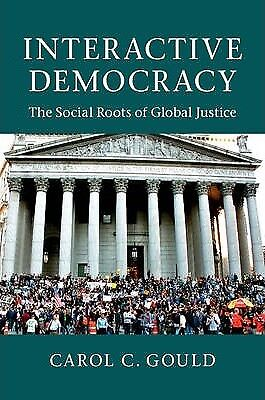 Interactive Democracy: The Social Roots of Global Justice by Carol C. Gould...