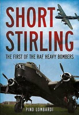 Short Stirling The First of the RAF Heavy Bombers by Pino Lombardi 9781781554739