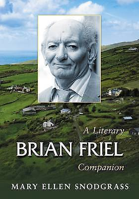Brian Friel: A Literary Companion by Mary Ellen Snodgrass (Paperback, 2017)