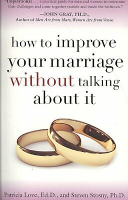 How to Improve Your Marriage without Talking About it by Patricia Love,...