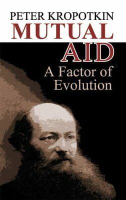 Mutual Aid A Factor of Evolution by Peter Kropotkin 9780486449135
