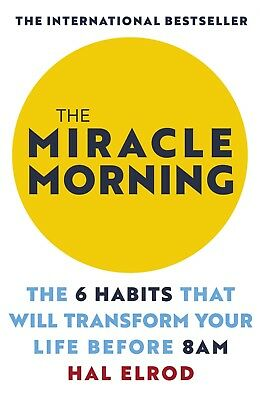 The Miracle Morning: The 6 Habits that Will Transform Your Life by Hal Elrod