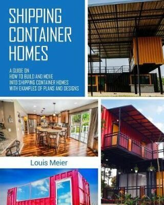 Shipping Container Homes A Guide on How to Build and Move Into ... 9781979322904