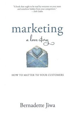 Marketing A Love Story: How to Matter to Your Customers 9781500619213