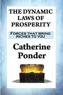 The Dynamic Laws of Prosperity Forces That Bring Riches to You 9781515404972