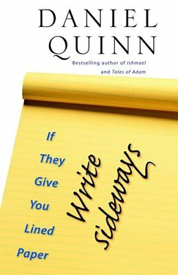If They Give You Lined Paper, Write Sideways by Daniel Quinn 9781586421267