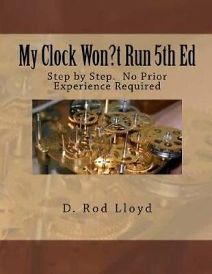 My Clock Won?t Run 5th Ed Step by Step. No Prior Experience Req... 9781543131161