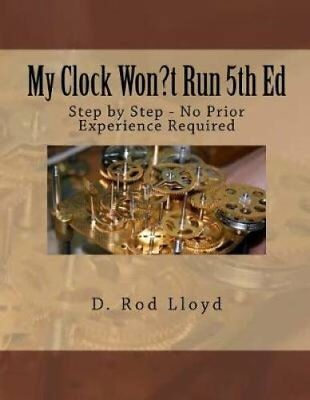 My Clock Won?t Run: Step by Step - No Prior Experience Required by D Rod...