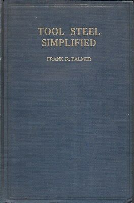 TOOL STEEL SIMPLIFIED; 1937 First Edition Book by Frank R. Palmer