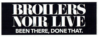 Aufkleber : Broilers – Noir Live Been There, Done That.  !!!! Neu !!!!