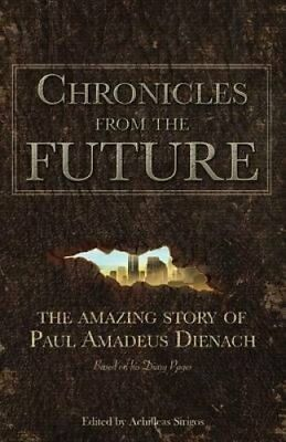 Chronicles from the Future The Amazing Story of Paul Amadeus Di... 9786188221819