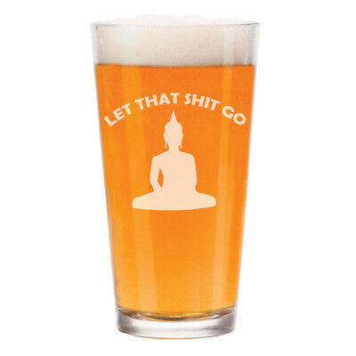 16 oz Beer Pint Glass Let That Sht Go Buddha Funny