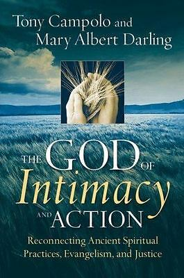 The God of Intimacy and Action: Reconnecting Ancient Spiritual Practices, Evange