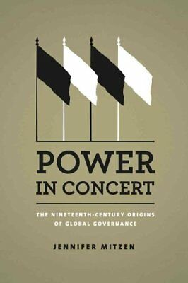 Power in Concert The Nineteenth-century Origins of Global Gover... 9780226060118
