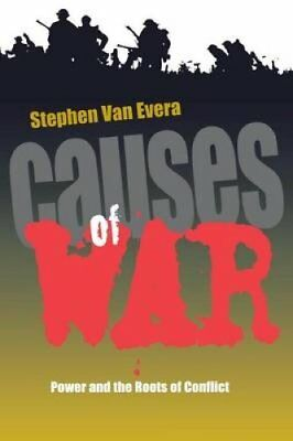 Causes of War: Power and the Roots of Conflict by Stephen Van Evera...