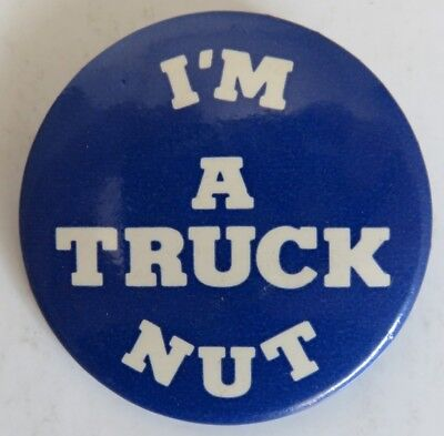 Vintage I'm A Truck Nut Pin Pinback Button               (Inv18184)